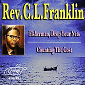 Rev. C.L. Franklin: Fishermen Drop Your Nets/Counting the Cost
