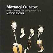 Mendelssohn: String Quartet Op. 12, String Quintet Op. 18 / Matangi Quartet