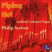 Piping Hot / Philip Scriven plays the Lichfield Cathedral Organ