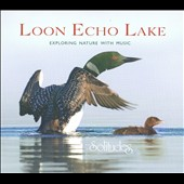 Various Artists: Loon Echo Lake: Exploring Nature With Music [Digipak]