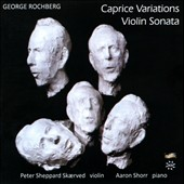 Rochberg: Violin Sonata; Caprice Variations