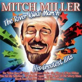 Mitch Miller: The River Kwai March: His Greatest Hits