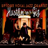 Uptown Vocal Jazz Quartet: Hustlin' For A Gig [Digipak] *
