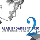 Alan Broadbent/Alan Broadbent Trio: Live at Giannelli Square, Vol. 2 [Digipak]