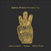Dafnis Prieto: Dafnis Prieto Proverb Trio [Digipak]