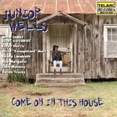 Junior Wells: Come on in This House
