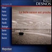 The Beautiful Season is Near -Texts of Robert Desnos; music by Wiener, Kosma, Baraud, Poulenc, Boulanger et al. /