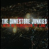 The Dimestore Junkies: With No Permission to Land