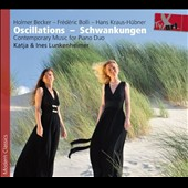Oscillations - Schwankungen: Contemporary Music for Piano Duo by Holmer Becker, Frederic Bolli, Hans Kraus Hubner / Katja & Ines Lunkenheimer