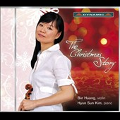 The Christmas Story - Includes Silent Night; Joy to the World, O Holy Night, What Child is This et al. / Bin Huang, violin; Hyun Sun Kim, piano
