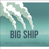 Inner Language Trio/Christoph Stiefel Inner Language Trio/Christoph Stiefel: Big Ship [Digipak]