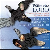 Praise the Lord: Luther's Songs on the way through the world - works by Ebeling, Ravenscroft, Jacobi, Handel / Melanie Hirsch, Thomas Riede