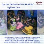 The Golden Age of Light Music: Light and Latin - works by Cugat, Puente, Armengol, Kostelanetz, Faith et al. / Various orchestras and conductors