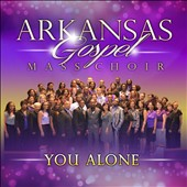 Arkansas Gospel Mass Choir: You Alone