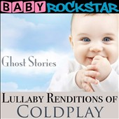 Various Artists: Baby Rockstar: Lullaby Renditions of Coldplay: Ghost Stories [9/9]