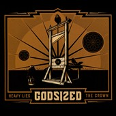 Godsized: Heavy Lies the Crown [Digipak]