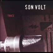 Son Volt: Trace [Remastered & Expanded] [Digipak]