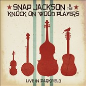 Snap Jackson & the Knock On Wood Players: Live in Parkfield