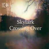 Crossing Over - Works by Daniel Elder, Nicolai Kedrov, Jon Leifs, William Schumann, John Tavener, Anna Thorvaldsdottir & Robert Vuichard / Skylark