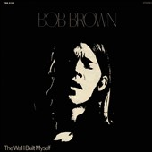 Bob Brown: The  Wall I Built Myself [Slipcase]