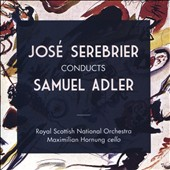 Samuel Adler (b.1928): Symphony No. 6; Concerto for Cello and Orchestra; Drifting on Winds and Currents / Maximilian Hornung, cello; Royal Scottish NO, José Serebrier