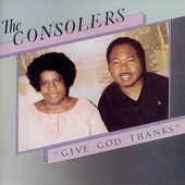The Consolers: Give God Thanks