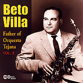 Beto Villa: Father of Orquesta Tejana, Vol. 1 *