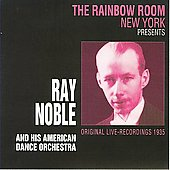 Ray Noble: At the Rainbow Room New York 1935
