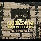 The Gibson Brothers: Ring the Bell [Slipcase]