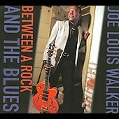 Joe Louis Walker: Between a Rock and the Blues [Digipak]