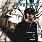 Tony Lucca: Rendezvous with the Angels