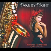 Mihran Chamlian: Paris By Night: Romantic Sax Melodies [Digipak]
