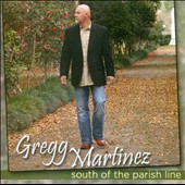 Gregg Martinez/Greg Martinez: South of the Parish Line *