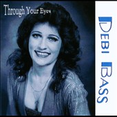 Debi Bass: Through Your Eyes