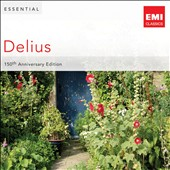 The Essential Delius: 150th Anniversary