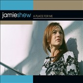 Jamie Shew: A Place for Me [Digipak]