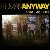 Human Anyway: Who We Are [Digipak]