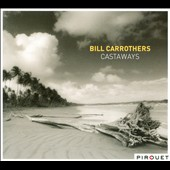 Bill Carrothers: Castaways [Digipak]