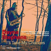 Dayna Stephens: I'll Take My Chances *