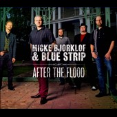 Micke Bjorklof & Blue Strip/Micke Bjorklof: After the Flood [Digipak]