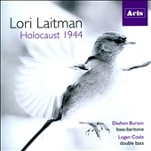 Lori Laitman: Holocaust 1944, song cycle for baritone & double bass / Dashon Burton, bass-baritone; Logan Coale, double bass