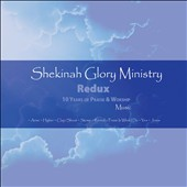 Shekinah Glory Ministry: Shekinah Glory Ministry Redux: 10 Years of Praise & Worship Music *