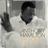 Anthony Hamilton: The Point of It All