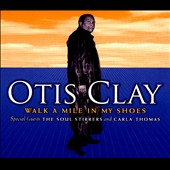 Otis Clay: Walk A Mile In My Shoes [Digipak]