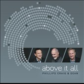 Phillips, Craig & Dean: Above It All *