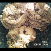 Robert Logan: Flesh [Digipak]