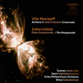 Ville Matvejeff: Ad Astra & Cello Concerto Crossroads; Jukka Linkola: Piano Concerto No. 1 The Masquerade
