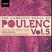 The Complete Songs of Francis Poulenc, Vol. 5 / Thomas Allen, Thomas Oliemans, Joshua Ellicott, Catherine Wyn-Rogers, Ann Murray, Sarah Fox. Malcolm Martineau, piano