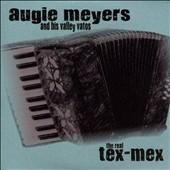 Augie Meyers and His Valley Vatos/Augie Meyers: The Real Tex-Mex