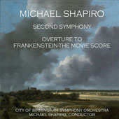 Michael Shapiro: Second Symphony; Overture to Frankenstein - The Movie Score
